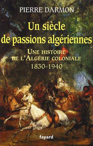 Un siecle de passions algeriennes pierre darmon